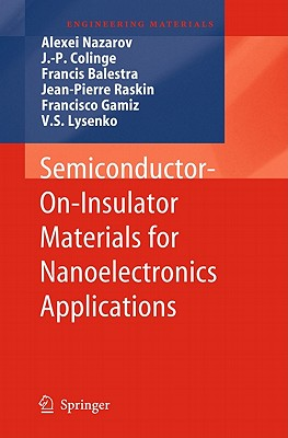 Semiconductor-on-insulator Materials for Nanoelectronics Applications By Nazarov, Alexei (EDT)